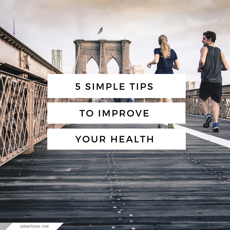 5 Simple Tips to Improve Your Health - psbarbosa.com - Health Tips