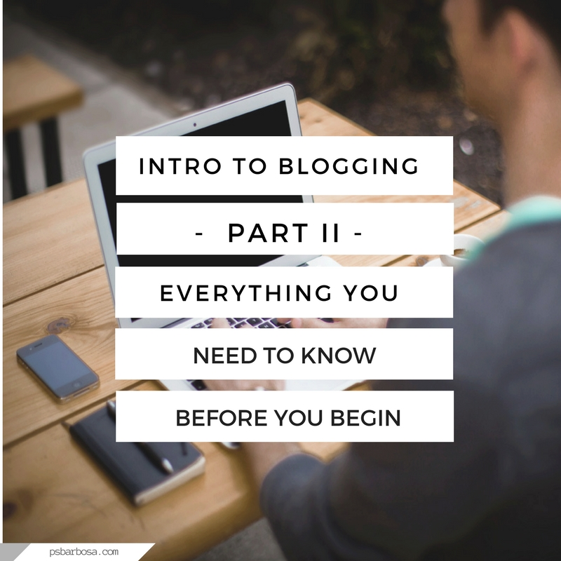 Intro To Blogging Part II - Everything You Need To Know Before You Begin